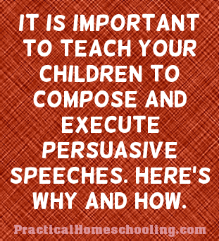 how to give a persuasive speech practical homeschooling magazine it is important to teach your children to compose and execute persuasive speeches here s why and how