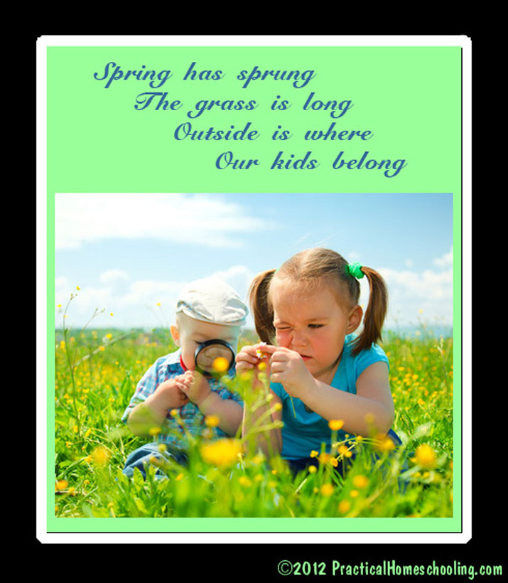 Spring has sprung, the grass is long, outside is where, our kids belong!