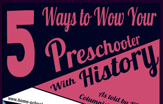 Based on 5 Ways to wow your preschooler with history by Melissa Morgan